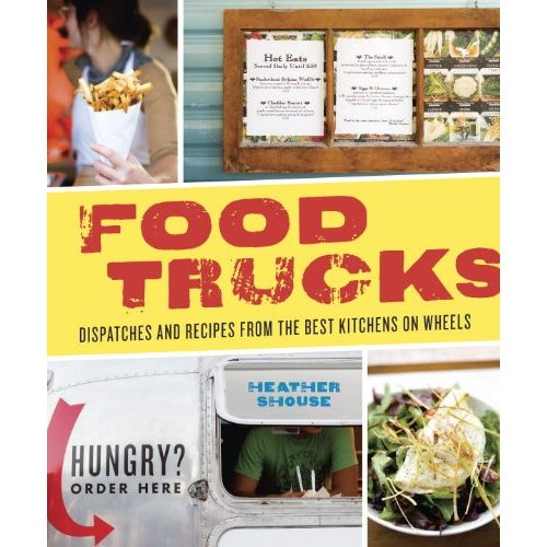 Book report food trucks dispatches recipes from the best if you are a food truck or street food lover than this new book from heather shouse is a must for your reading list food trucks will bring you out to the forumfinder Image collections